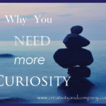 Why you need more curiosity