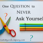One question to never ask yourself