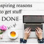 Inspiring reasons to get stuff done