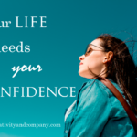 Your life needs your confidence