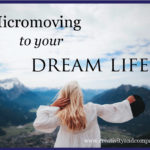Micromoving to your dream life