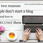 Top two reasons people don't start a blog and how to overcome them
