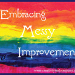 Embracing messy improvement