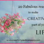 20 Fabulous Reasons to make Creativity part of your Life