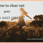 Is it time to clear out your mind and heart?