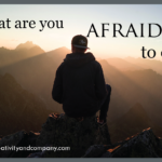 What are you afraid to do?