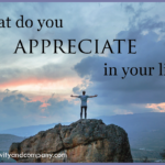 What do you appreciate in your life?