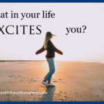 What in your life excites you?