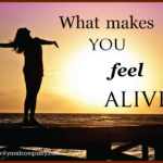 What makes you feel alive?