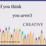 If you think you aren't creative