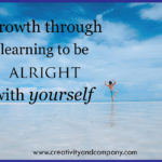 Growth through learning to be alright with yourself