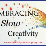 Embracing Slow Creativity